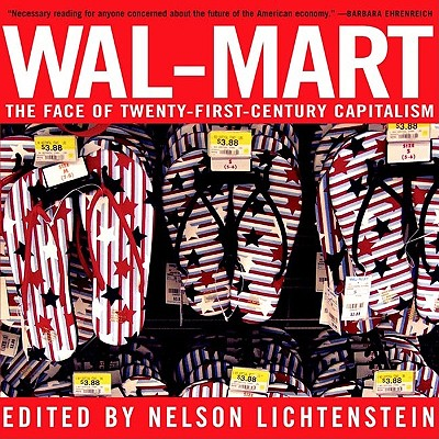 Wal-Mart: The Face of Twenty-First-Century Capitalism - Lichtenstein, Nelson (Editor)
