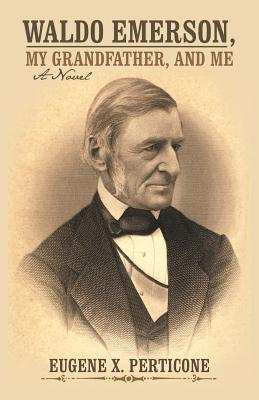 Waldo Emerson, My Grandfather, and Me - Perticone, Eugene X