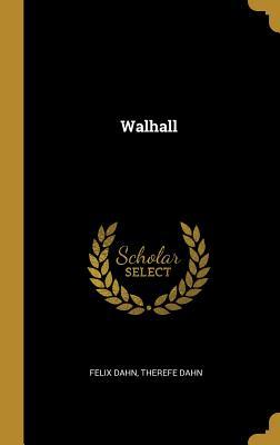 Walhall - Dahn, Felix, and Dahn, Therefe