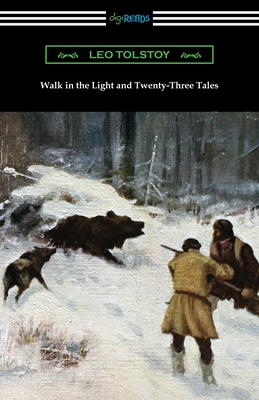 Walk in the Light and Twenty-Three Tales - Tolstoy, Leo, and Wiener, Leo (Translated by), and Maude, Louise And Aylmer (Translated by)