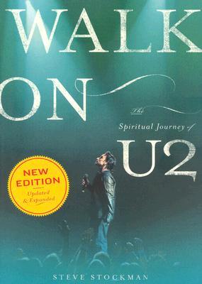 Walk on: The Spiritual Journey of U2 - Stockman, Steve