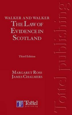 Walker and Walker: The Law of Evidence in Scotland: Third Edition - Ross, Margaret, and Chalmers, James, LLB, and Ross