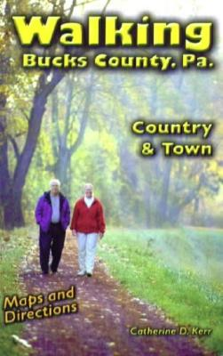 Walking Bucks County, PA: Country & Town - Kerr, Catherine D