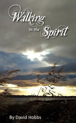 Walking in the Spirit - Hobbs, David, Mr.