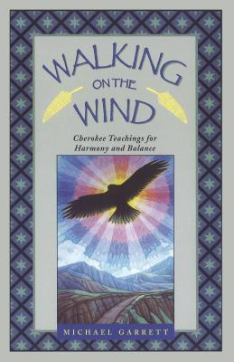 Walking on the Wind: Cherokee Teachings for Harmony and Balance - Garrett, Michael Tlanusta