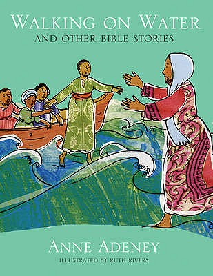 Walking on Water and Other Bible Stories - Adeney, Anne