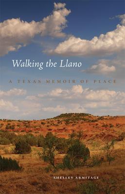 Walking the Llano: A Texas Memoir of Place - Armitage, Shelley