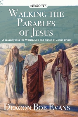 Walking the Parables of Jesus: A Journey into the Words, Life and Times of Jesus Christ - Evans, Bob E
