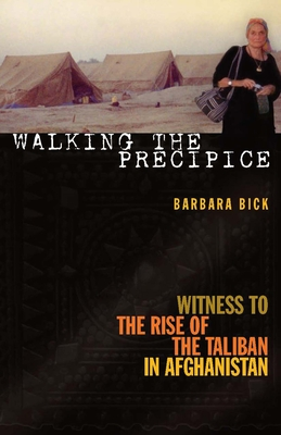 Walking the Precipice: Witness to the Rise of the Taliban in Afghanistan - Bick, Barbara