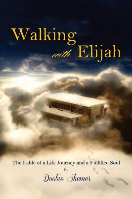 Walking with Elijah: The Fable of a Life Journey and a Fulfilled Soul - Shemer, Doobie