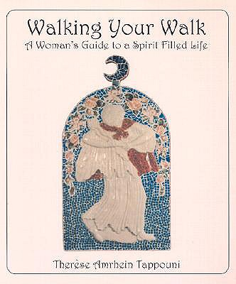 Walking Your Walk: A Woman's Guide to a Spirit Filled Life - Tappouni, Therese Amrhein