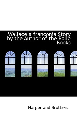 Wallace a Franconia Story by the Author of the Rollo Books - Brothers, Harper And