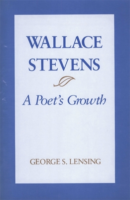 Wallace Stevens: A Poet's Growth - Lensing, George S