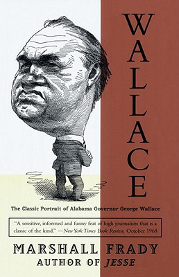 Wallace: The Classic Portrait of Alabama Governor George Wallace - Frady, Marshall