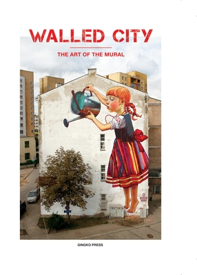 Walled City: The Art of the Mural - Sandu Publishing (Editor)