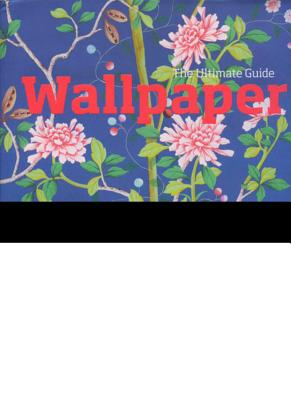 Wallpaper: The Ultimate Guide - Abrahams, Charlotte