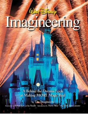 Walt Disney Imagineering: A Behind the Dreams Look at Making MORE Magic Real - Sklar, Marty (Introduction by), and Iger, Bob (Foreword by), and Rasulo, Jay (Foreword by)
