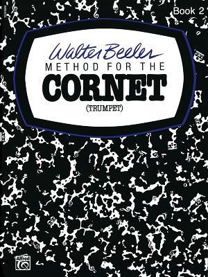 Walter Beeler Method for the Cornet (Trumpet), Bk 2 - Beeler, Walter