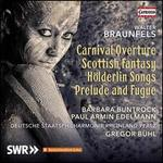 Walter Braunfels: Carnival Overture; Scottish Fantasy; Hölderin Songs; Prelude and Fugue