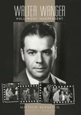 Walter Wanger, Hollywood Independent - Bernstein, Matthew
