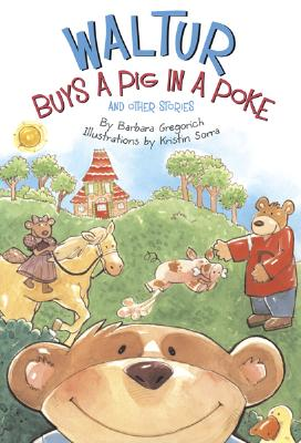 Waltur Buys a Pig in a Poke: And Other Stories - Gregorich, Barbara, and Sorra, Kristen (Illustrator)