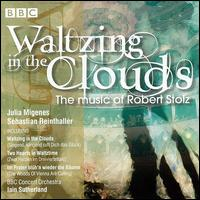Waltzing in the Clouds: Music of Robert Stolz - Julia Migenes (soprano); Sebastian Reinthaller (tenor); BBC Concert Orchestra; Iain Sutherland (conductor)