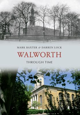Walworth Through Time - Baxter, Mark, and Lock, Darren