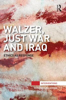 Walzer, Just War and Iraq: Ethics as Response - O'Callaghan, Ronan