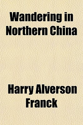 Wandering in northern China - Franck, Harry Alverson