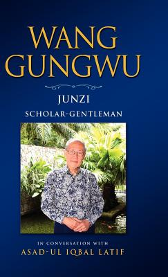 Wang Gungwu: Junzi: Scholar-Gentleman in Conversation with Asad-UL Iqbal Latif - Wang, Gungwu