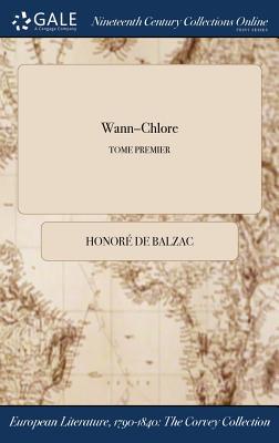 Wann-Chlore; Tome Premier - Balzac, Honore De