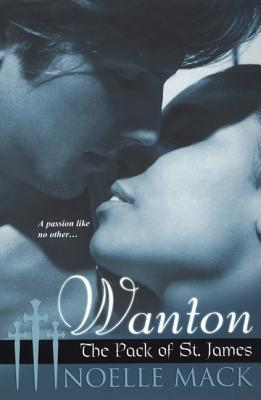 Wanton: The Pack of St. James - Mack, Noelle