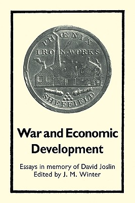 War and Economic Development: Essays in Memory of David Joslin - Winter, J M