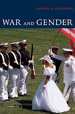 War and Gender: How Gender Shapes the War System and Vice Versa - Goldstein, Joshua S