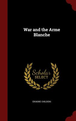 War and the Arme Blanche - Childers, Erskine
