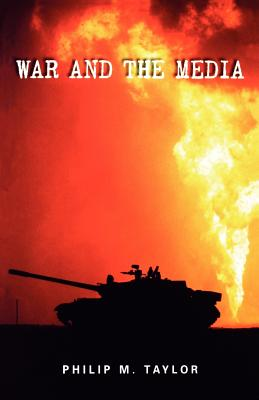 War and the Media: Propaganda and Persuasion in the Gulf War - Taylor, Philip M, Professor