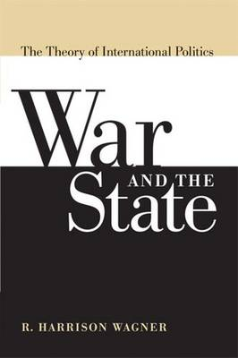 War and the State: The Theory of International Politics - Wagner, R Harrison, Professor