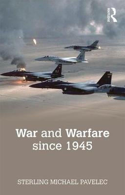 War and Warfare since 1945 - Pavelec, Sterling  M.