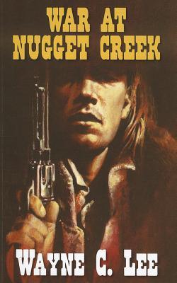 War at Nugget Creek - Lee, Wayne C.