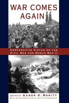 War Comes Again: Comparative Vistas on the Civil War and World War II - Boritt, Gabor (Editor)