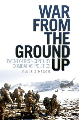 War from the Ground Up: Twenty-First Century Combat as Politics - Simpson, Emile