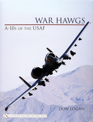War Hawgs: A-10s of the USAF - Logan, Don