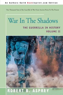 War in the Shadows: The Guerrilla in History - Asprey, Robert B