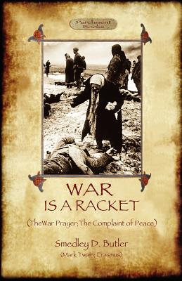 War Is A Racket; with The War Prayer and The Complaint of Peace - Butler, Smedley D