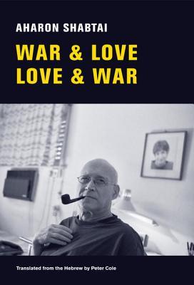 War & Love, Love & War: New and Selected Poems - Shabtai, Aharon
