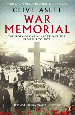 War Memorial: The Story of One Village's Sacrifice from 1914 to 2003 - Aslet, Clive