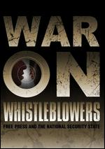 War on Whistleblowers: Free Press and the National Security State - Robert Greenwald