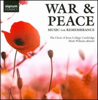 War & Peace: Music for Remembrance - Alasdair Austin (treble); Benjamin Morris (organ); Dominic Hill (treble); Edward Leach (tenor); Harriet Flower (soprano);...