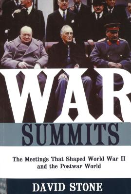 War Summits: The Meetings That Shaped World War II and the Postwar World - Stone, David