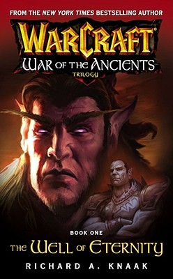 Warcraft: War of the Ancients #1: The Well of Eternity: The Well of Eternity - Knaak, Richard A.